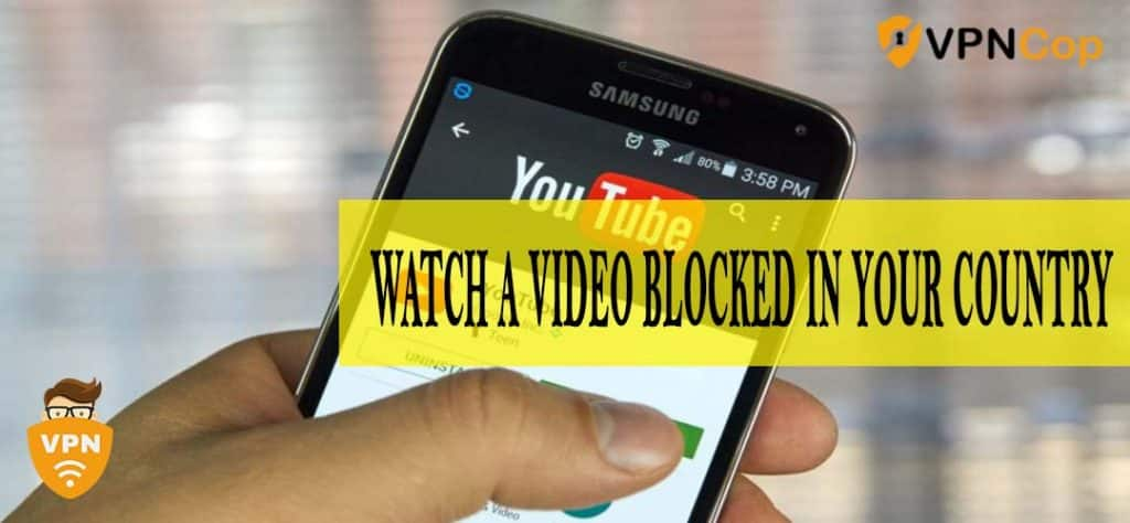 watch a video blocked in your country